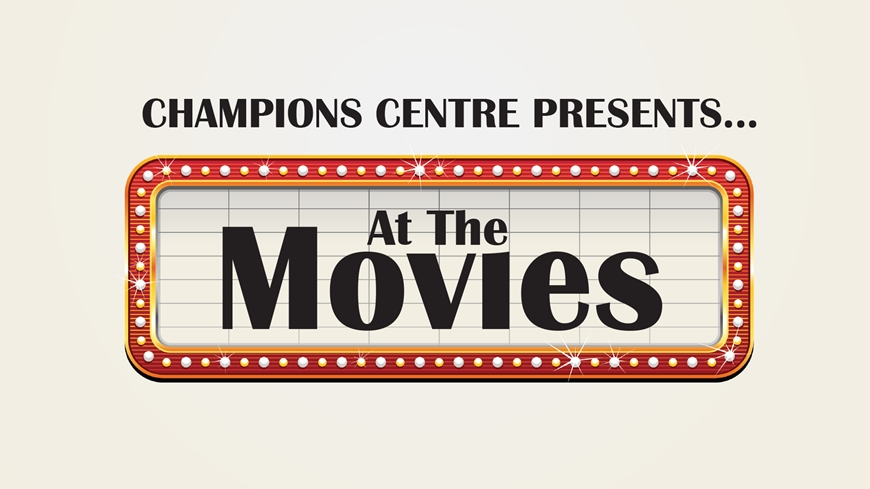 Champions Centre presents At The Movies, a cinematic experience for all ages.