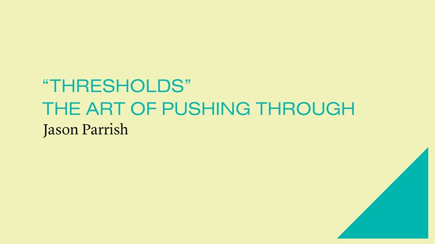 """Thresholds""- The Art of Pushing Through"