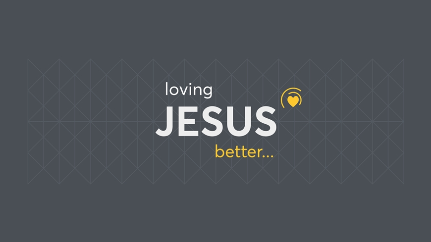 Loving Jesus Better