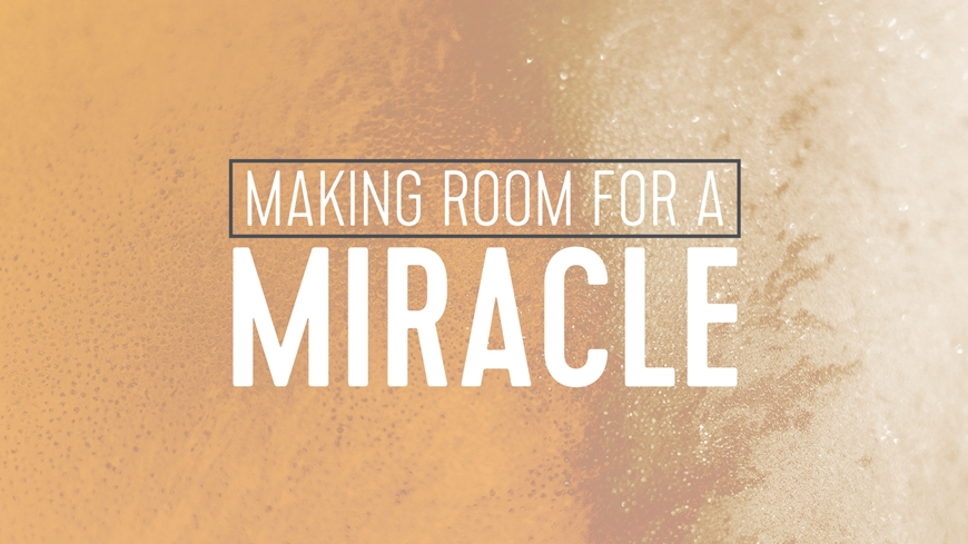 Making Room For A Miracle Part 1