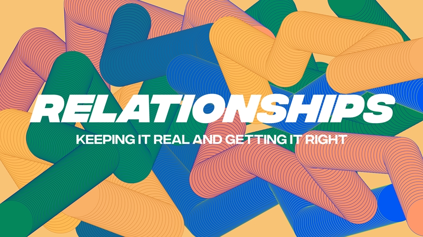 Relationships: Keeping it Real and Getting it Right Part 4