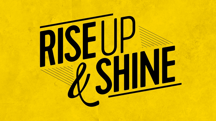 Rise Up and Shine Part 1
