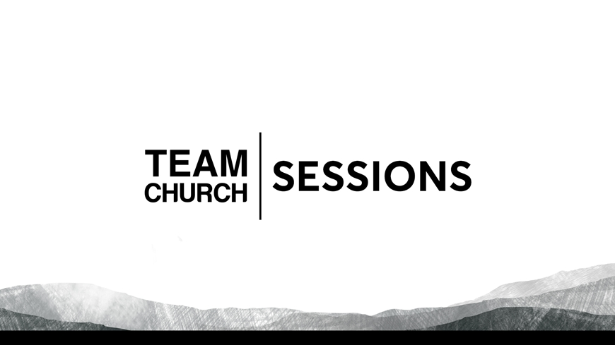 Team Church 2017 Sessions
