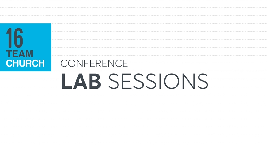 Team Church Conference 2016 Lab Sessions