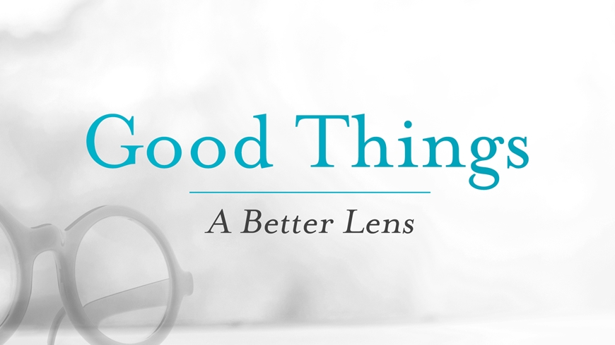 Good Things: A Better Lens