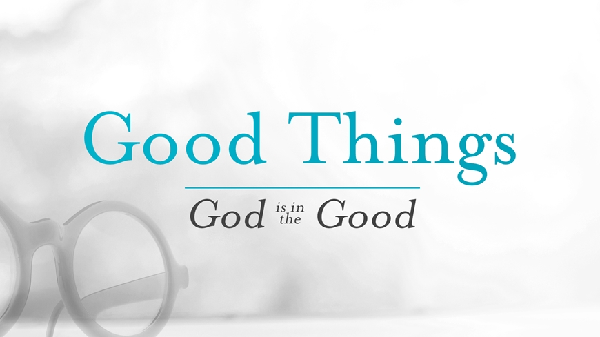 Good Things: God is in the Good