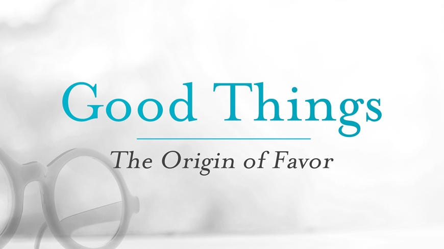 Good Things: The Origin of Favor
