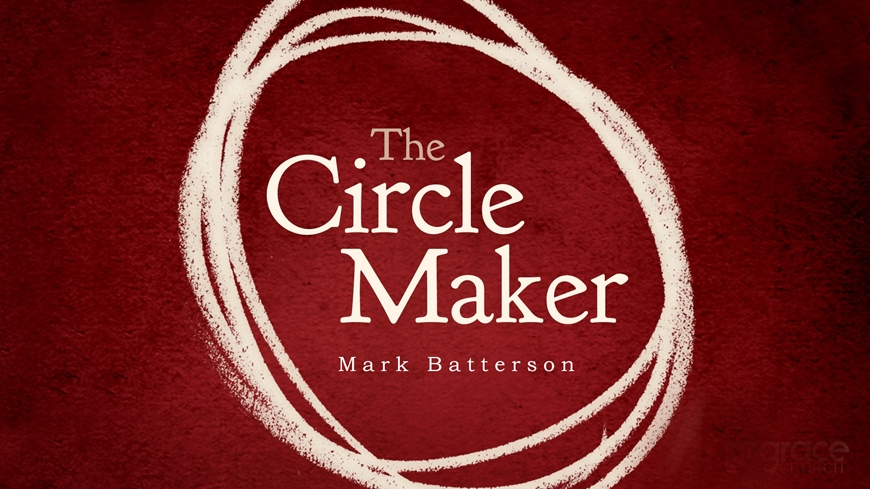 The Circle Maker: Praying Circles Around Your Biggest and Greatest Fears
